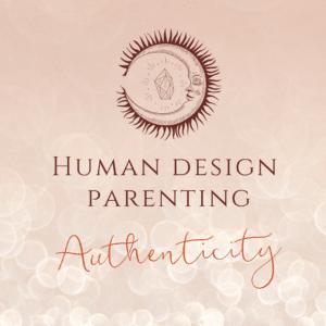 HUMAN DESIGN PARENTING AUTHENTICITY