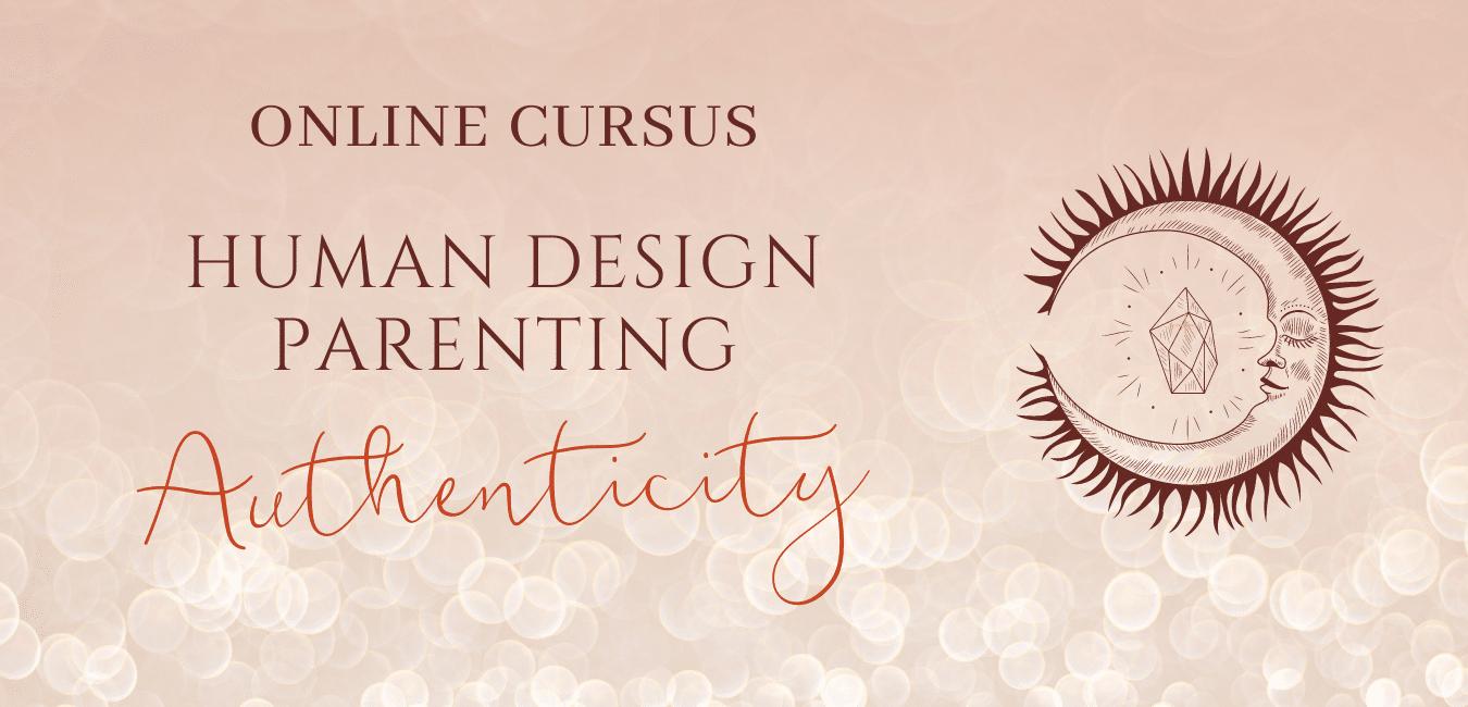 Online cursus HUMAN DESIGN PARENTING authenticity